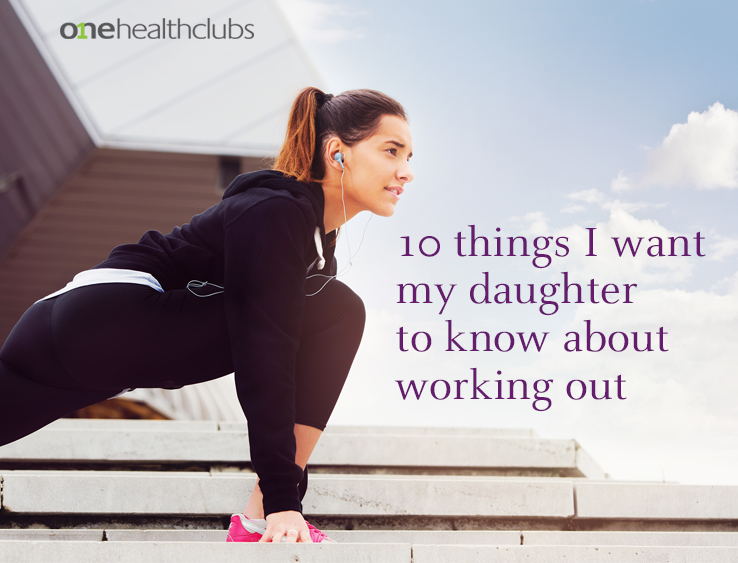 10 things i want my daughter to know about working out