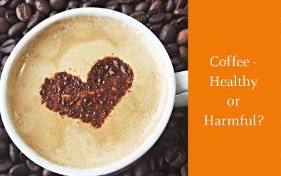 Coffee – Healthy or Harmful?