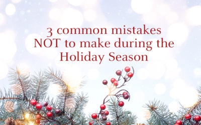 3 Common Mistakes NOT to Make During the Holiday Season