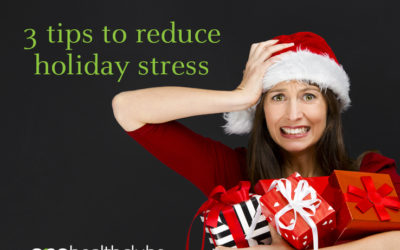 3 Tips to Reduce Holiday Stress