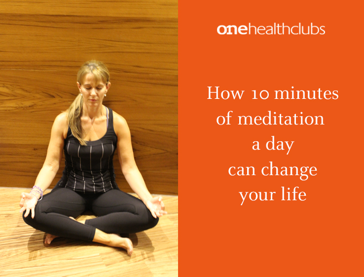 How 10 minutes of meditation a day can change your life